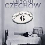 """""""PAWILON SZÓSTY"""", Anton Czechow - recenzja"""