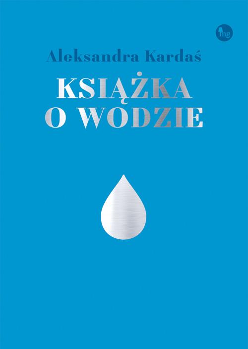 """Naukowe """"lanie wody"""", czyli fizyka dla laika -""""Książka o wodzie"""" Aleksandry Kardaś - recenzja"""