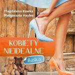 """SZPIEG Z KSIĘGARNI NADAJE: """"Kobiety nieidealne - Baśka"""", Magdalena Kawka, Małgorzata Hayles - zapowiedż"""