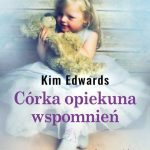"""SZPIEG Z KSIĘGARNI NADAJE: """"Córka opiekuna wspomnień"""", Kim Edwards - zapowiedź"""