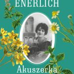"""Zielarskie praktyki – recenzja książki """"Akuszerka z Sensburga"""" Katarzyny Enerlich"""