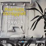 """POCZYTAJ  MI NA UCHO: """"Projekt: prawda"""" Mariusz Szczygieł - recenzja audiobooka"""