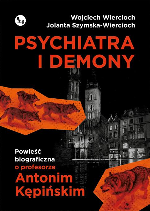 """PATRONAT MEDIALNY: """"Psychiatra i demony. Powieść biograficzna o profesorze Antonim Kępińskim"""", W. Wiercioch, J. Szymska-Wiercioch - recenzja"""