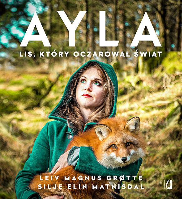 """SZPIEG W KSIĘGARNI: """"Ayla. Lis, który oczarował świat"""" Leiv Magnus Grotte, Silje Elin Matnisdal"""