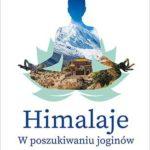"""SZPIEG W KSIĘGARNI: """"Himalaje. W poszukiwaniu joginów"""" Nina Budziszewska - recenzja"""