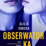 """SZPIEG W KSIĘGARNI: """"Obserwatorka"""", Alicja Sinicka – recenzja"""